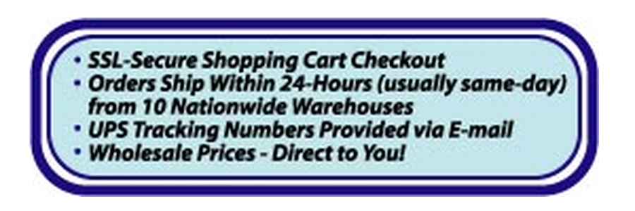 SSL secure shopping cart checkout Orders ship within 24 hours UPS tracking numbers by email Wholesale prices