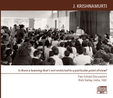 Is there a learning that's not restricted to a particular point of view ?   (MP3 Disc)    Two School Discussions:  Rishi Valley, India 1981