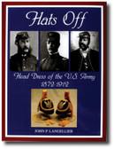 Hats Off: Head Dress of the U.S. Army 1872-1912 by John P. Langellier