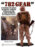 782 Gear: United States Marine Corps Field Gear & Equipment of World War II Harlan Glenn