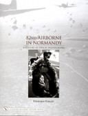 82nd Airborne in Normandy:: A History in Period Photos
