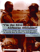 """""""I'm the 82nd Airborne Division!"""": A History of the All American Division in World War II After Action Reports"""