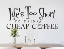 life's too short to drink cheap coffee kitchen quote