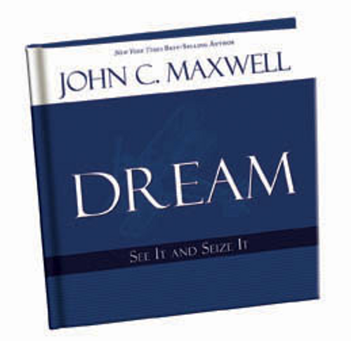DREAM: See It and Seize It by John C. Maxwell