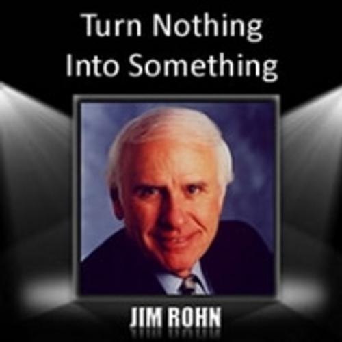 Turn Nothing Into Something MP3 Audio Program by Jim Rohn