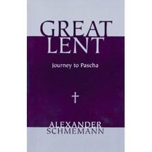 Great Lent: Journey to Pascha by Alexander Schmemann