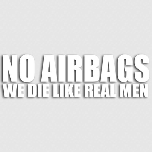 No Airbags We Die Like Real Men Decal