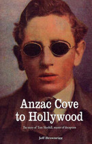 Anzac Cove to Hollywood: The Story of Tom Skeyhill, Master of Deception