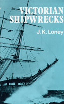 Victorian Shipwrecks: All Wrecks in Victorian Waters and Bass Strait, Including King Island and the Kent Group