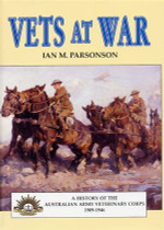 Vets at War: A History of the Australian Veterinary Corps 1909-1945