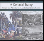 A Colonial Tramp: Travels and Adventures in Australia and New Guinea