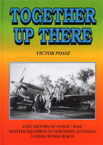 Together Up There: Unit History of 549 RAF/RAAF Fighter Squadron in Northern Australia During World War II