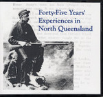 Forty-Five Years Experience in North Queensland 1861-1905