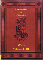 Lancashire and Cheshire Wills and Inventories Volumes 1-3: 1542-1807