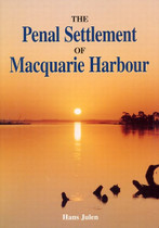 Penal Settlement of Macquarie Harbour 1822-1833: An Outline of its History