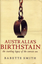 Australia's Birthstain: The Startling Legacy of the Convict Era