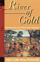 River of Gold: The Wild Days of the Palmer River Gold Rush