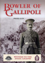 Bowler of Gallipoli: Witness to the Anzac Legend