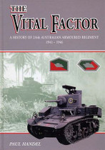 The Vital Factor: A History of 2/6th Australian Armoured Regiment 1941-1946