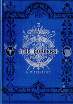 Wilson's Tales of the Borders: Historical, Traditional and Imaginative Volume 1