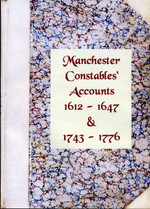Manchester Constables' Accounts, 1612-1647 and 1743-1776 Volumes 1-3