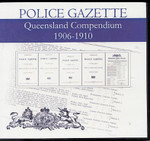 Queensland Police Gazette Compendium 1906-1910
