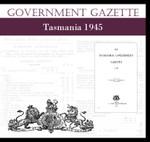 Tasmanian Government Gazette 1945