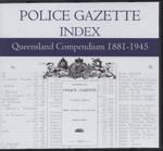 Queensland Police Gazette Index Compendium 1881-1945