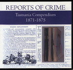 Tasmania Reports of Crime Compendium 1871-1875