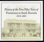 History of the First Fifty Years of Freemasonry in South Australia 1834-1884