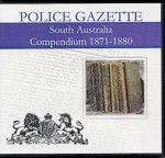 South Australian Police Gazette Compendium 1871-1880