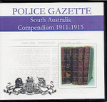 South Australian Police Gazette Compendium 1911-1915