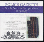 South Australian Police Gazette Compendium 1921-1925