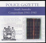 South Australian Police Gazette Compendium 1941-1945