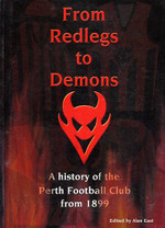 From Redlegs to Demons: A History of the Perth Football Club from 1899