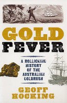 Gold Fever: A Rollicking History of the Australian Goldrush