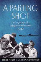 A Parting Shot: Shelling of Australia by Japanese Submarines 1942