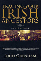Tracing Your Irish Ancestors: The Complete Guide (4th edition)