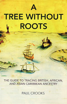A Tree Without Roots: The Guide to Tracing British, African, and Asian Caribbean Ancestry