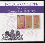 Victoria Police Gazette Compendium 1901-1905
