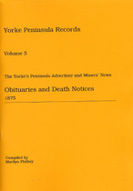 Yorke Peninsula Family History Records Number 3: Yorke's Peninsula Advertiser and Miners' and Farmers' Journal: Obituaries and Death Notices 1875