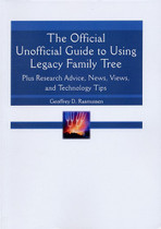 The Official Unofficial Guide to Using Legacy Family Tree: Plus Research Advice, News, Views, and Technology Tips
