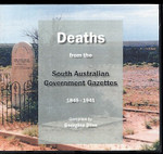 Deaths from the South Australian Government Gazettes 1845-1941: Including the Northern Territory Until December 1910 1