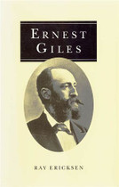 Ernest Giles: Explorer and Traveller 1835-1897