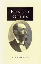 Ernest Giles: Explorer and Traveller 1835-1897