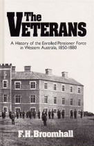 The Veterans: A History of the Enrolled Pensioner Force in Western Australia 1850-1880