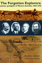 The Forgotten Explorers: Pioneer Geologists of Western Australia 1826-1926