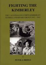 Fighting the Kimberley: The 3rd Australian Corps Kimberley Guerilla Warfare Group 1942-1943