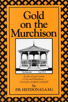 Gold on the Murchison: A Tale of Twin Towns (Cue and Daydawn) of People, Progress and Gold