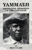 Yammatji: Aboriginal Memories of the Gascoyne